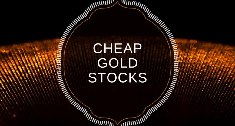 """Cheap Gold Stocks"""